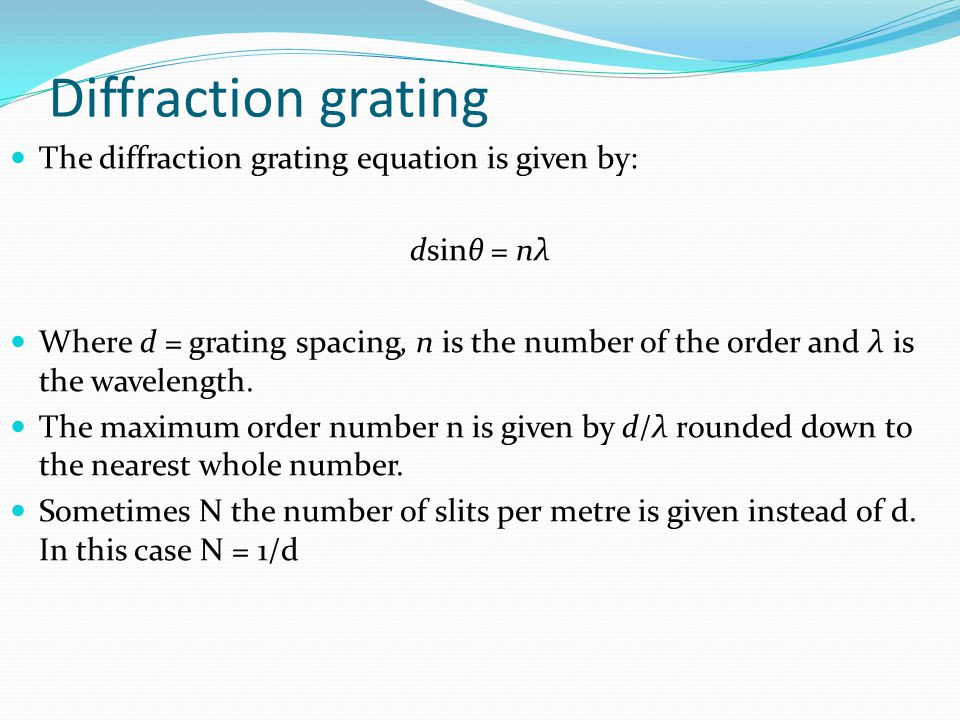Diffraction grating The diffraction grating equation is given by: