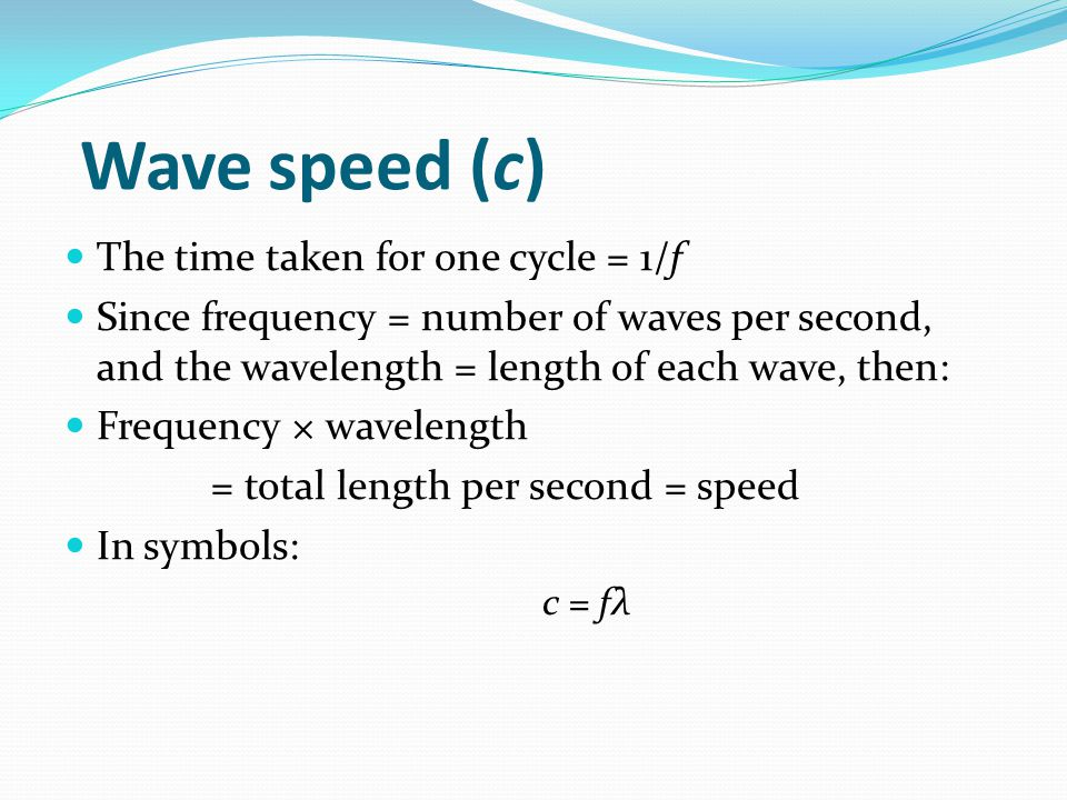 Wave speed (c) The time taken for one cycle = 1/f