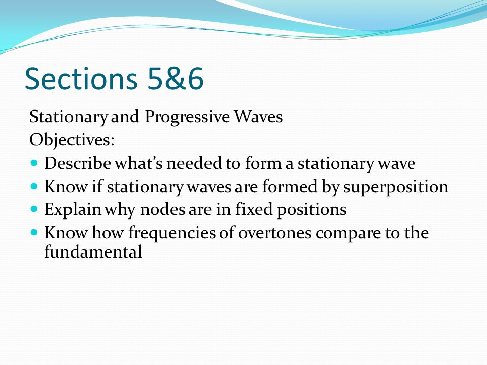 Sections 5&6 Stationary and Progressive Waves Objectives:
