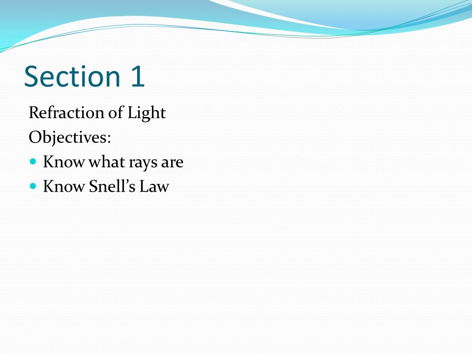 Section 1 Refraction of Light Objectives: Know what rays are