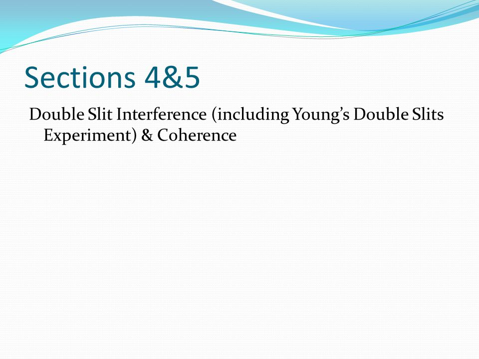 Sections 4&5 Double Slit Interference (including Young's Double Slits Experiment) & Coherence