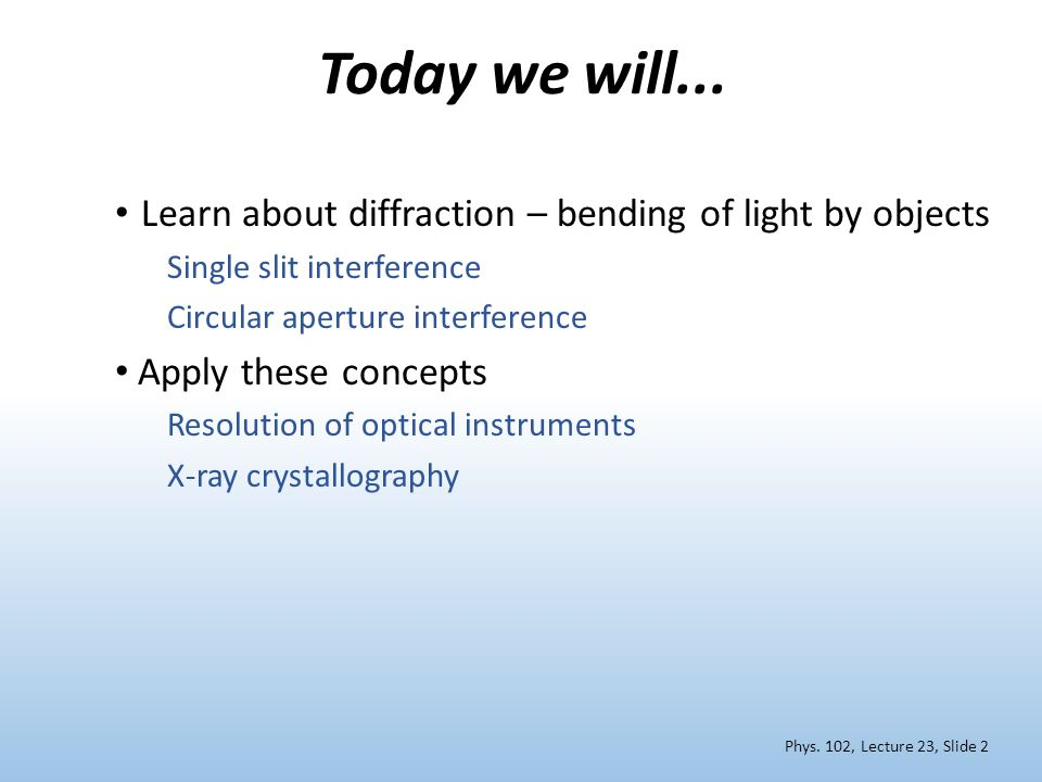 Today we will... Learn about diffraction – bending of light by objects