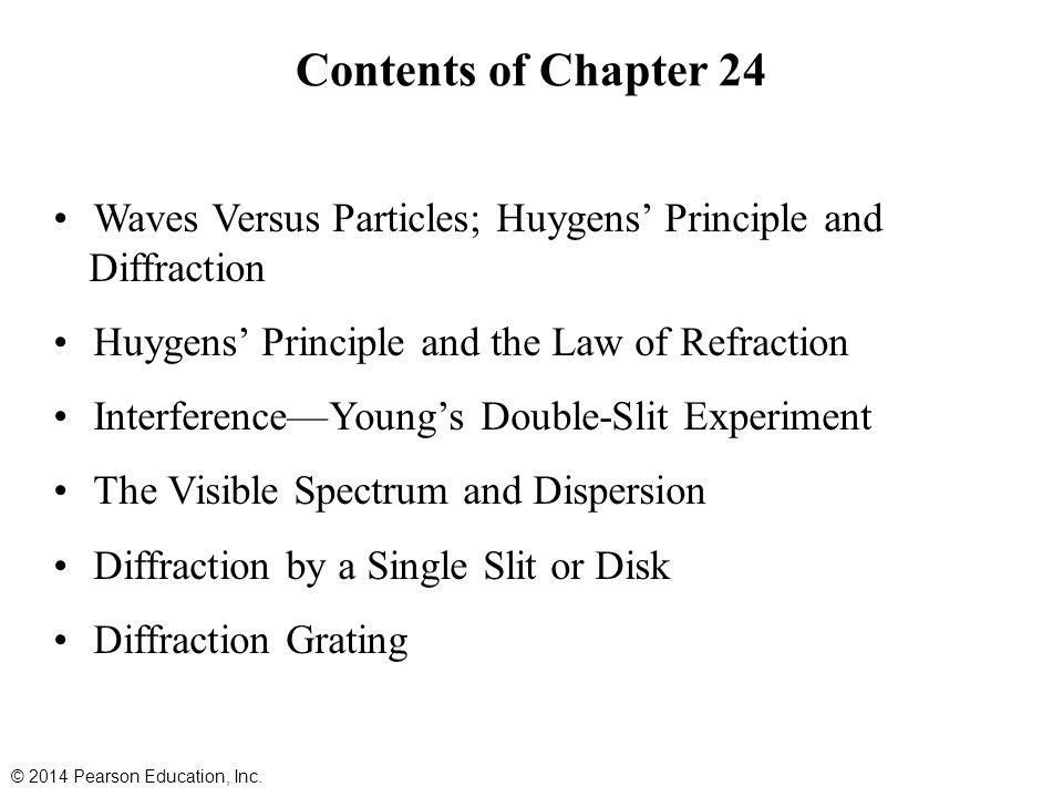 Contents of Chapter 24 Waves Versus Particles; Huygens' Principle and Diffraction. Huygens' Principle and the Law of Refraction.