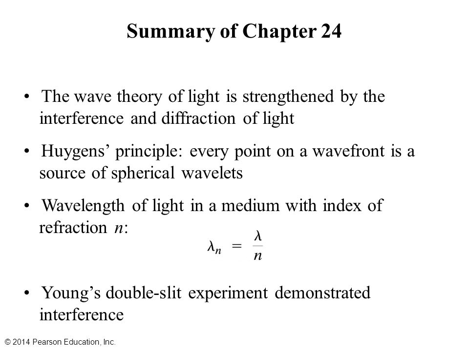 Summary of Chapter 24 The wave theory of light is strengthened by the interference and diffraction of light.