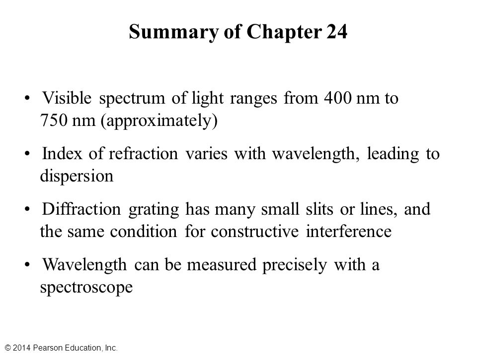 Summary of Chapter 24 Visible spectrum of light ranges from 400 nm to 750 nm (approximately)