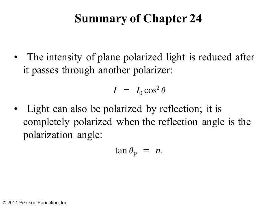 Summary of Chapter 24 The intensity of plane polarized light is reduced after it passes through another polarizer:
