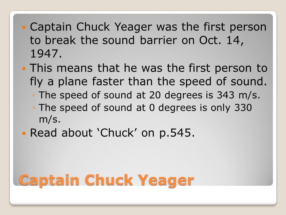 Captain Chuck Yeager was the first person to break the sound barrier on Oct. 14, 1947.