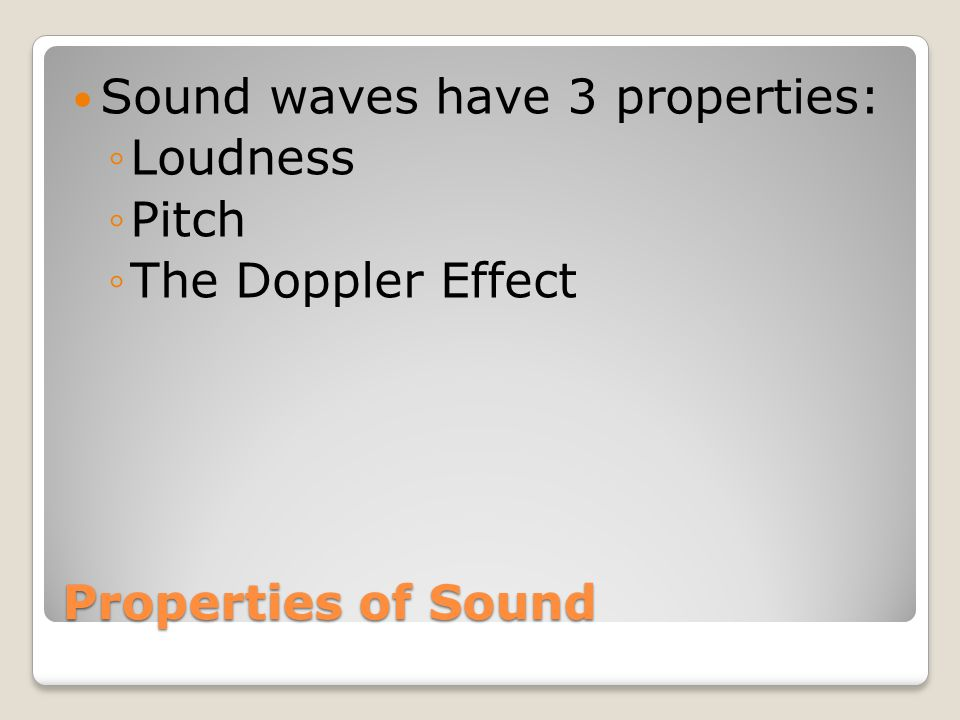 Sound waves have 3 properties: