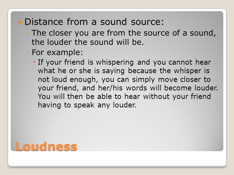 Loudness Distance from a sound source:
