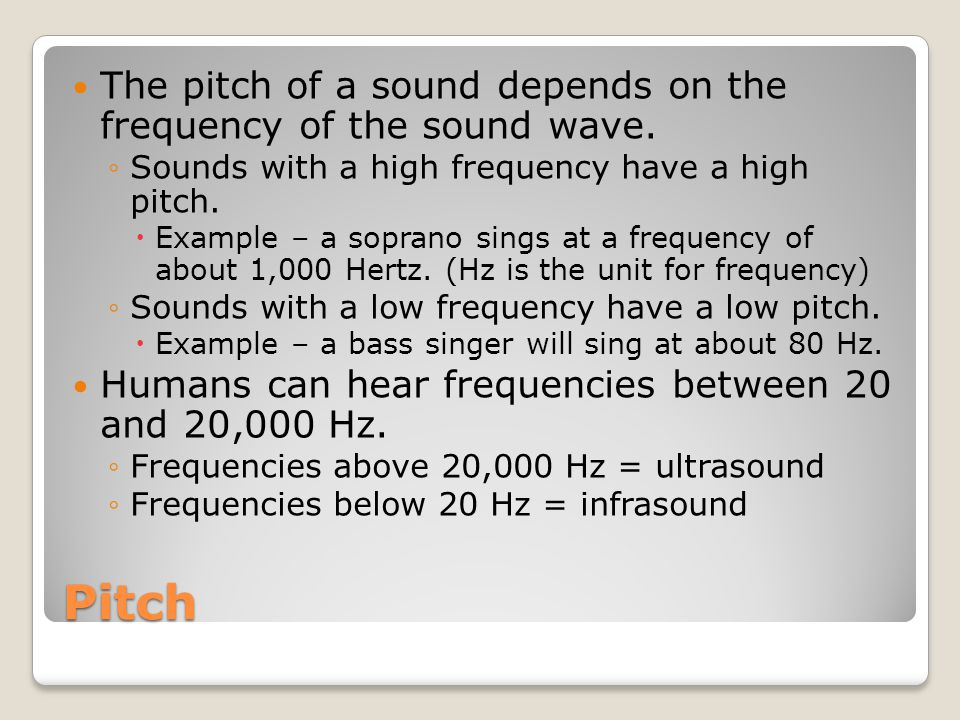 Pitch The pitch of a sound depends on the frequency of the sound wave.