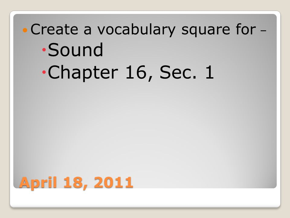 Sound Chapter 16, Sec. 1 Create a vocabulary square for –