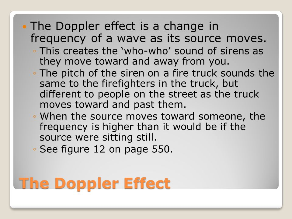 The Doppler effect is a change in frequency of a wave as its source moves.