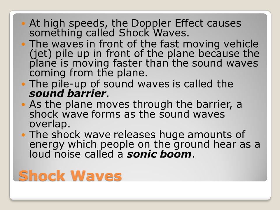 At high speeds, the Doppler Effect causes something called Shock Waves.