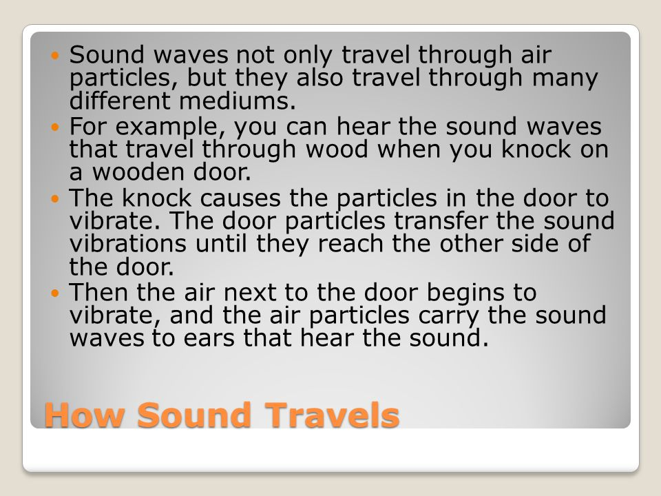 Sound waves not only travel through air particles, but they also travel through many different mediums.