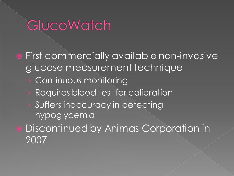 GlucoWatch First commercially available non-invasive glucose measurement technique. Continuous monitoring.