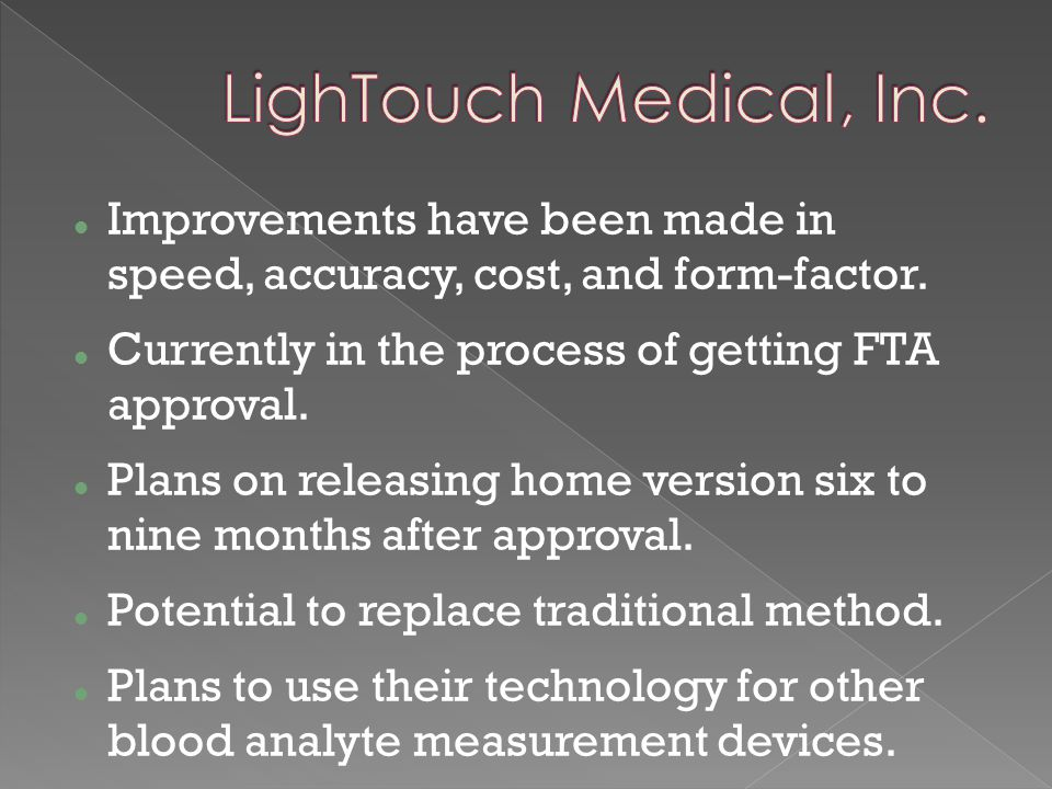 7 LighTouch Medical, Inc. Improvements have been made in speed, accuracy, cost, and form-factor.