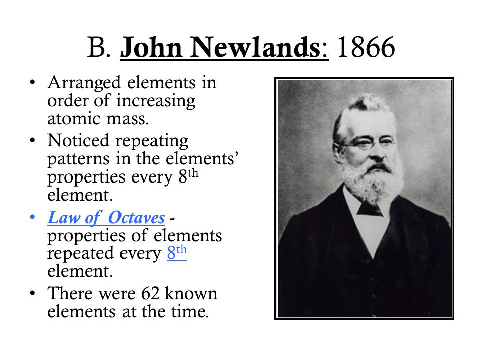 B. John Newlands: 1866 Arranged elements in order of increasing atomic mass.