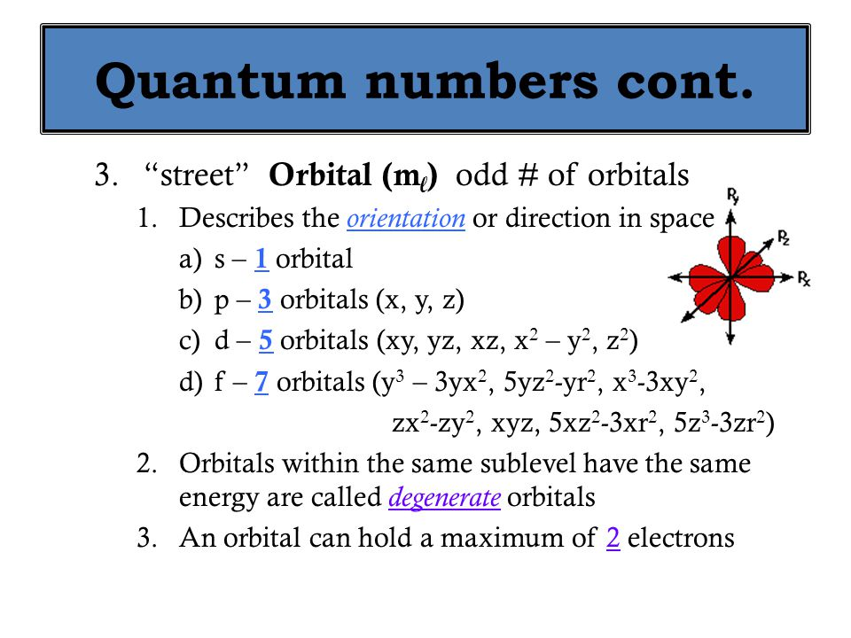 Quantum numbers cont. street Orbital (ml) odd # of orbitals