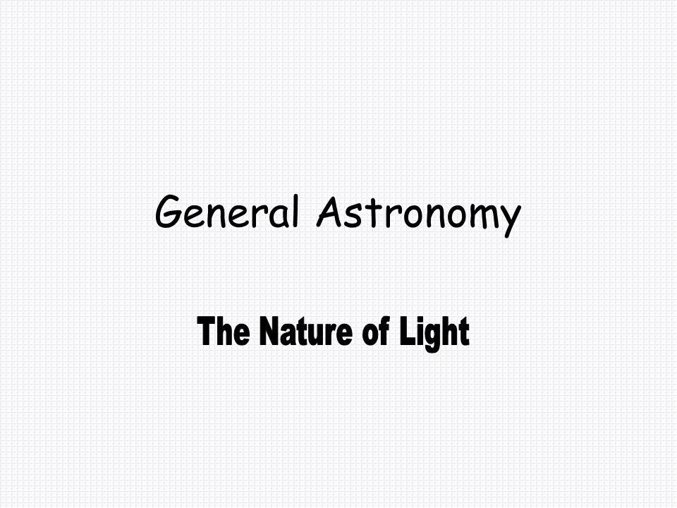 General Astronomy The Nature of Light