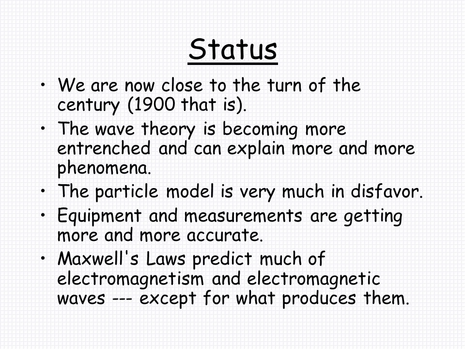 Status We are now close to the turn of the century (1900 that is).