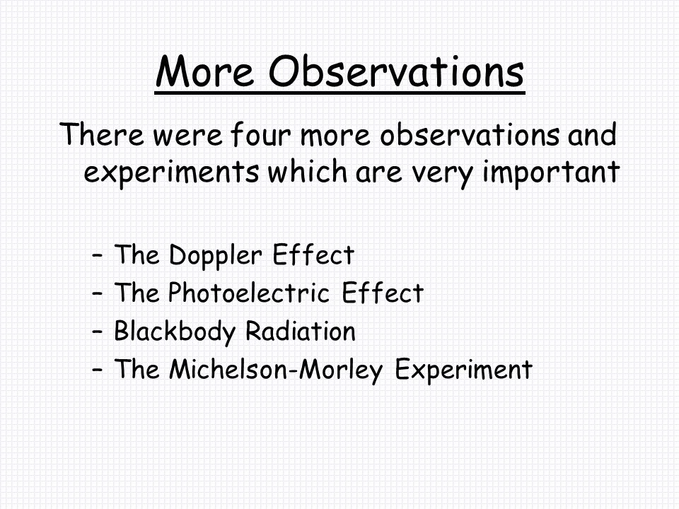 More Observations There were four more observations and experiments which are very important. The Doppler Effect.