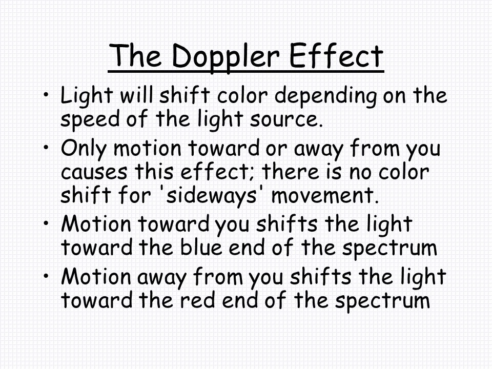 The Doppler Effect Light will shift color depending on the speed of the light source.