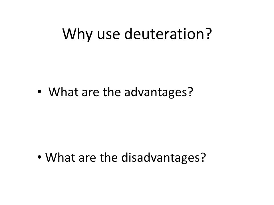 Why use deuteration What are the advantages