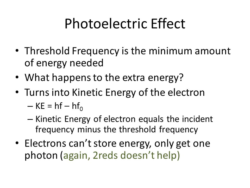 Photoelectric Effect Threshold Frequency is the minimum amount of energy needed. What happens to the extra energy