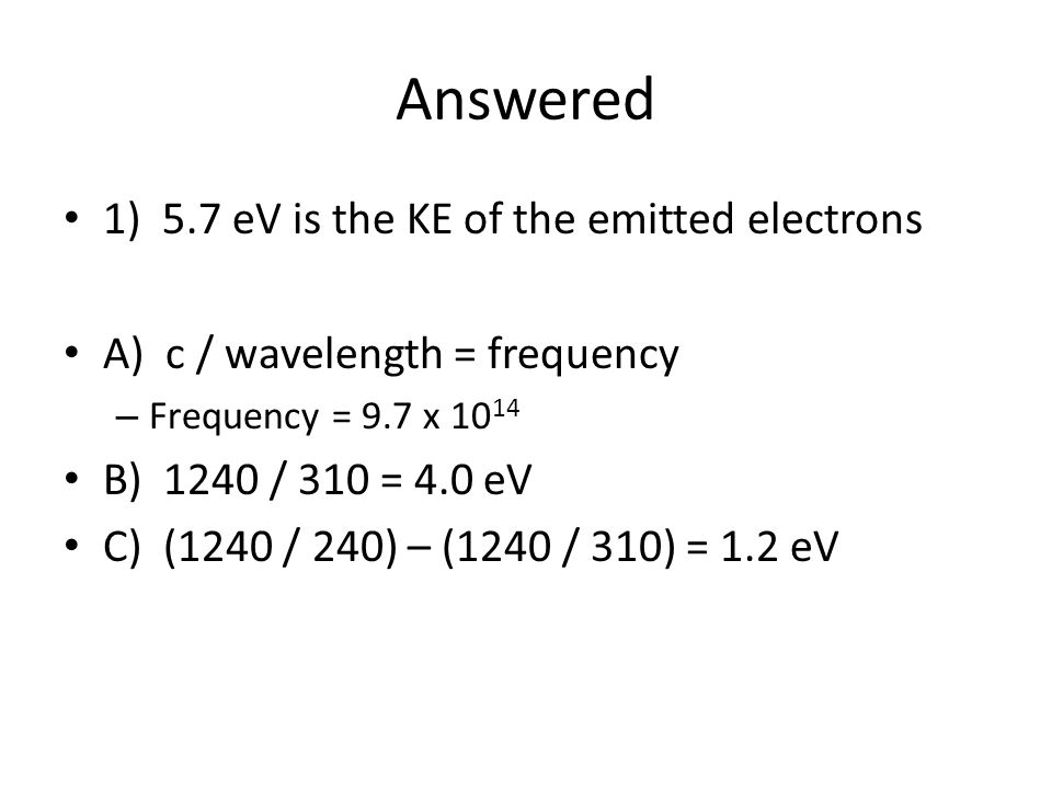 Answered 1) 5.7 eV is the KE of the emitted electrons