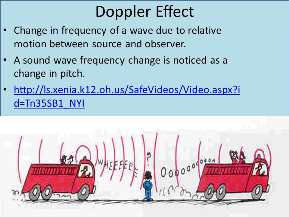 Doppler Effect Change in frequency of a wave due to relative motion between source and observer.