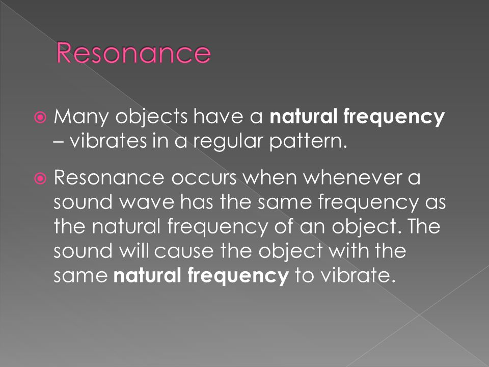 Resonance Many objects have a natural frequency – vibrates in a regular pattern.