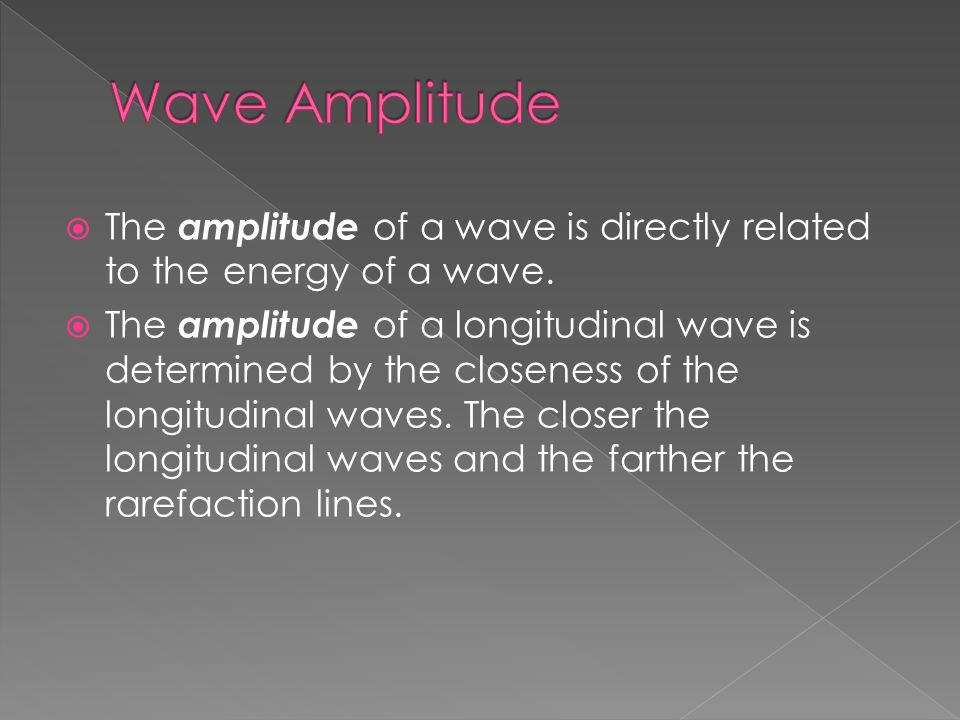 Wave Amplitude The amplitude of a wave is directly related to the energy of a wave.