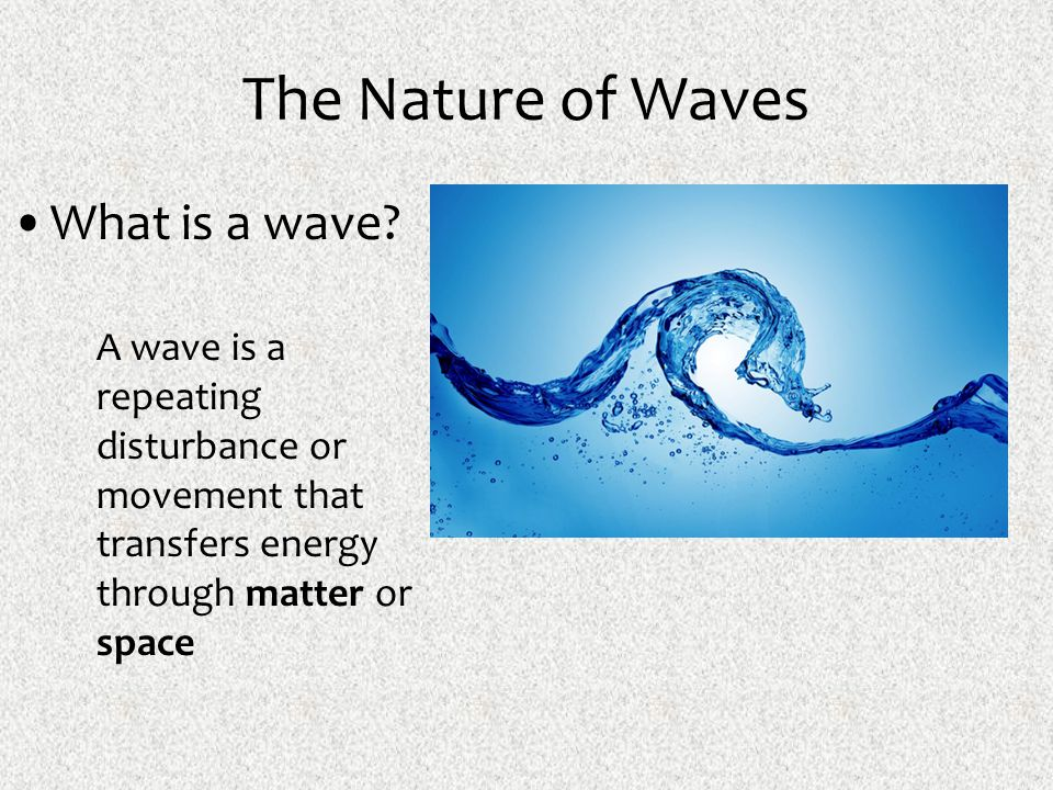 The Nature of Waves What is a wave