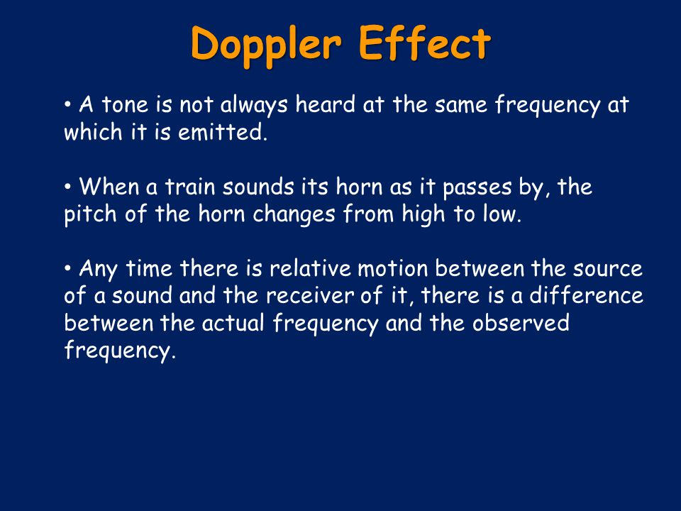 Doppler Effect A tone is not always heard at the same frequency at