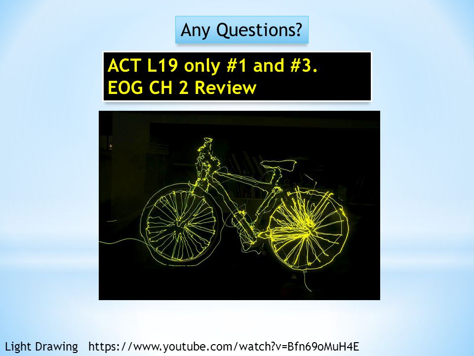 Any Questions ACT L19 only #1 and #3. EOG CH 2 Review