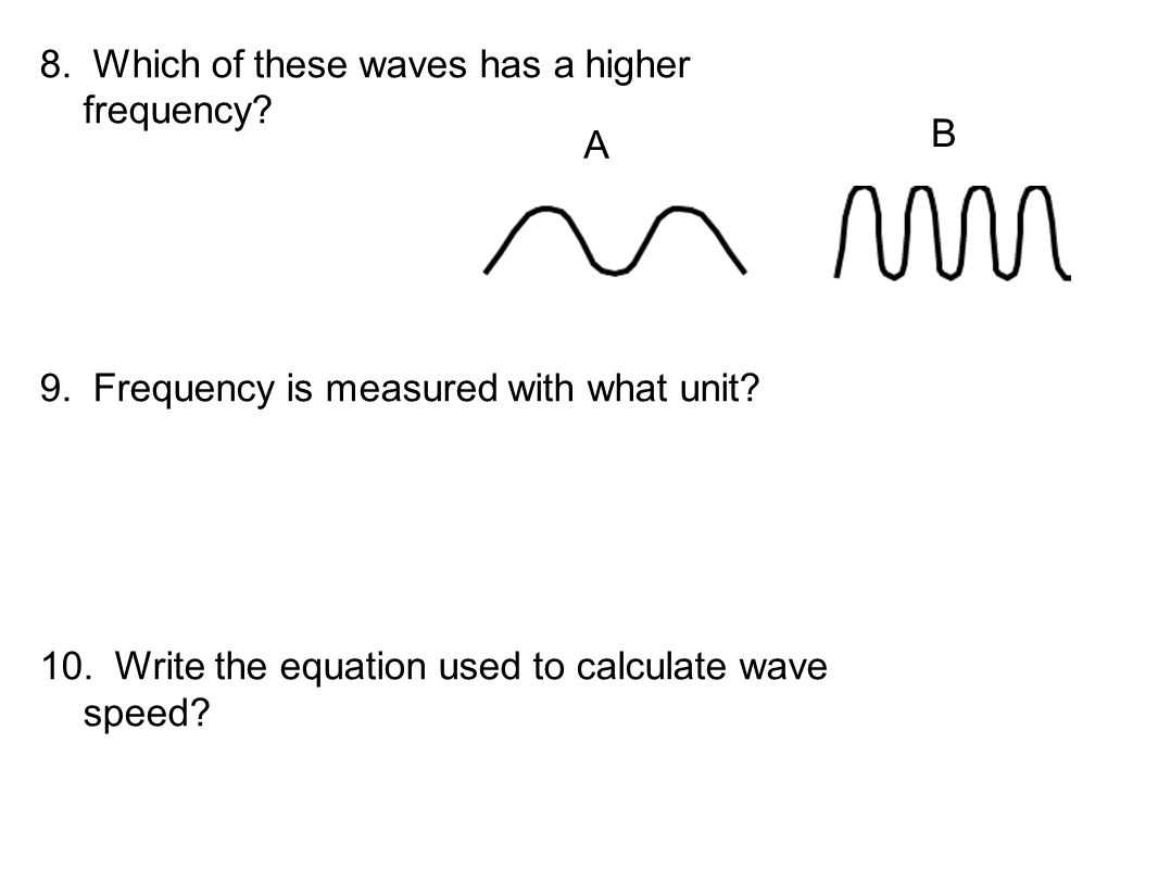 8. Which of these waves has a higher frequency