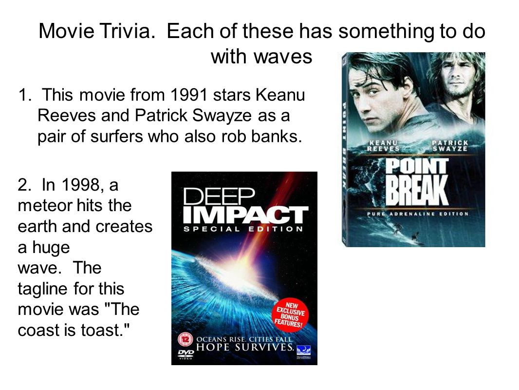 Movie Trivia. Each of these has something to do with waves