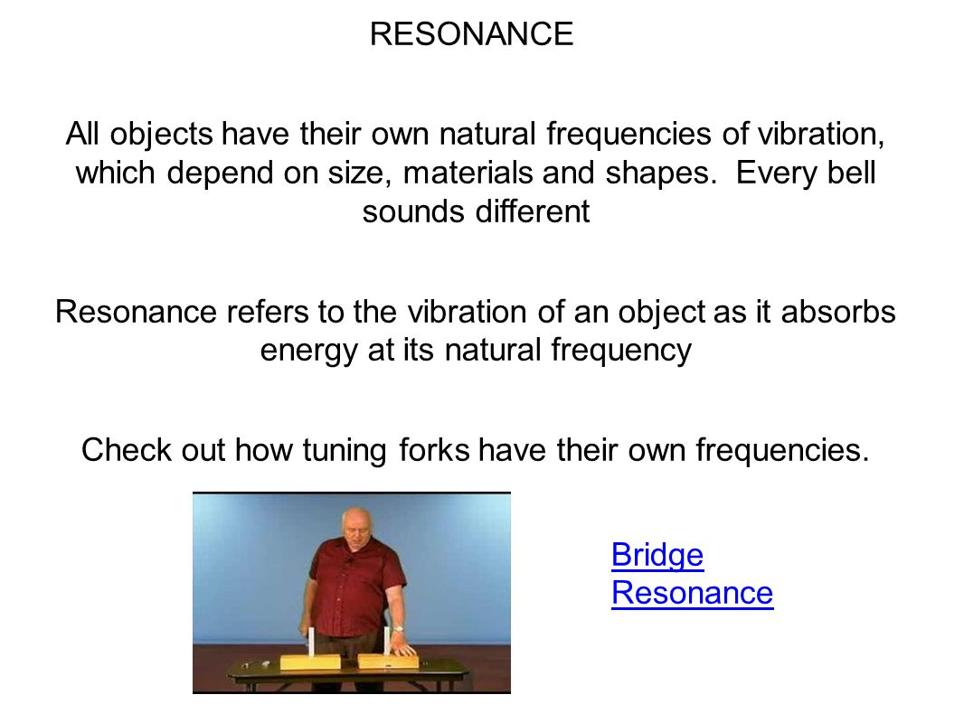 Check out how tuning forks have their own frequencies.