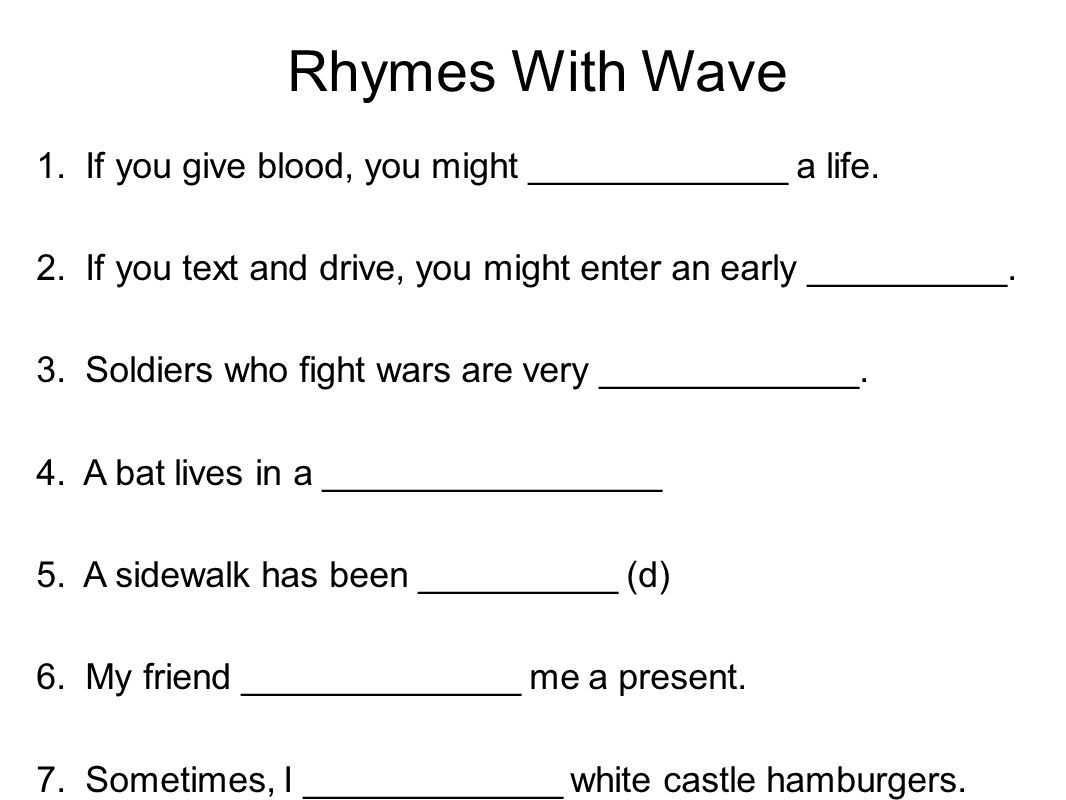 Rhymes With Wave 1. If you give blood, you might _____________ a life.