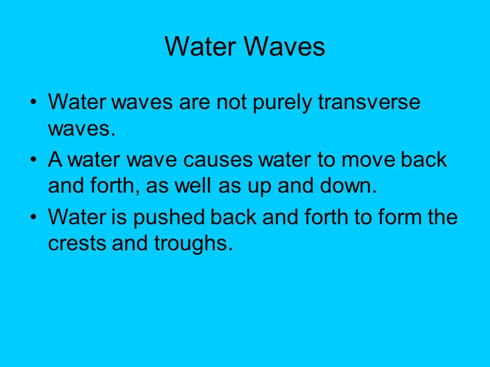 Water Waves Water waves are not purely transverse waves.