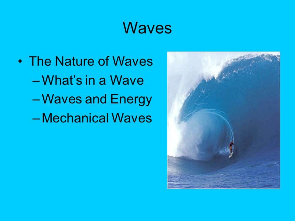 Waves The Nature of Waves What's in a Wave Waves and Energy