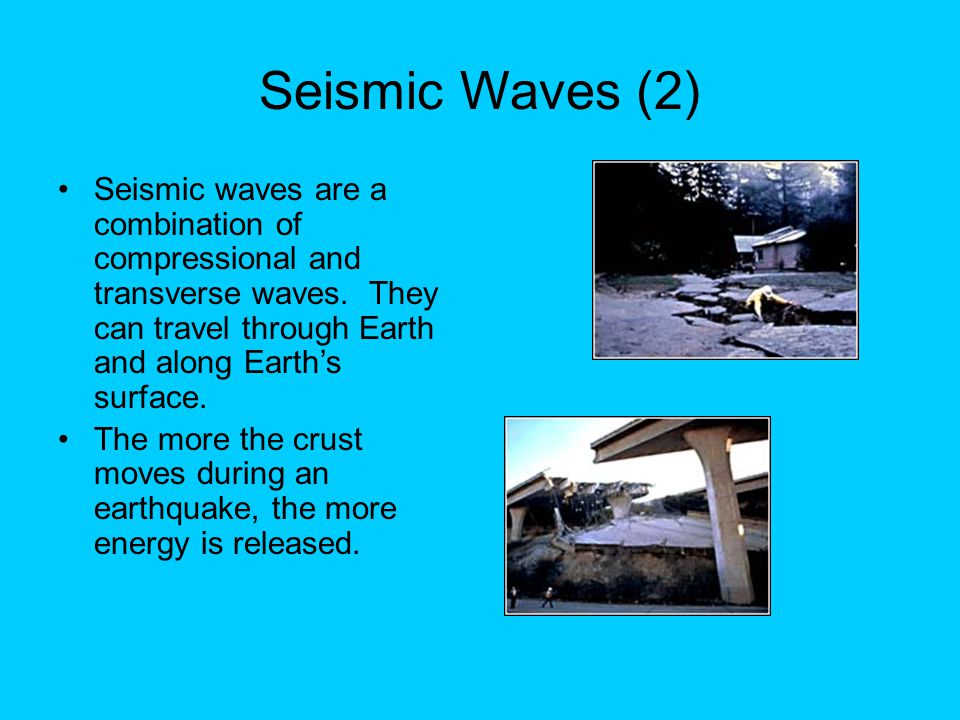 Seismic Waves (2) Seismic waves are a combination of compressional and transverse waves. They can travel through Earth and along Earth's surface.