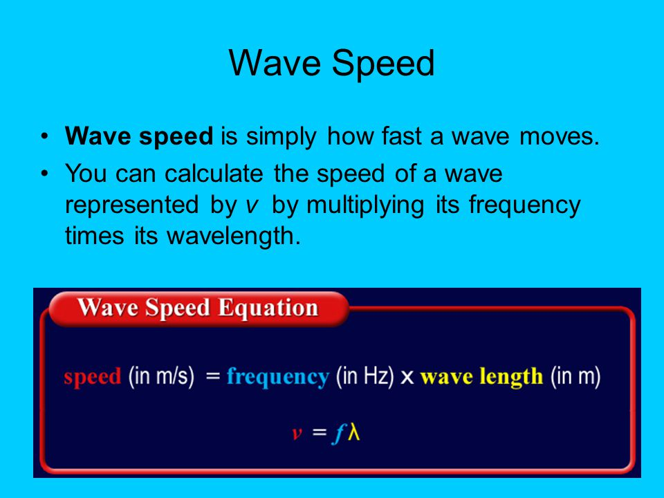 Wave Speed Wave speed is simply how fast a wave moves.