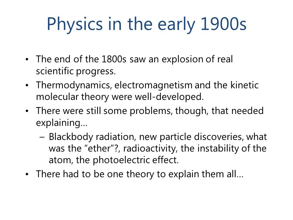 Physics in the early 1900s The end of the 1800s saw an explosion of real scientific progress.
