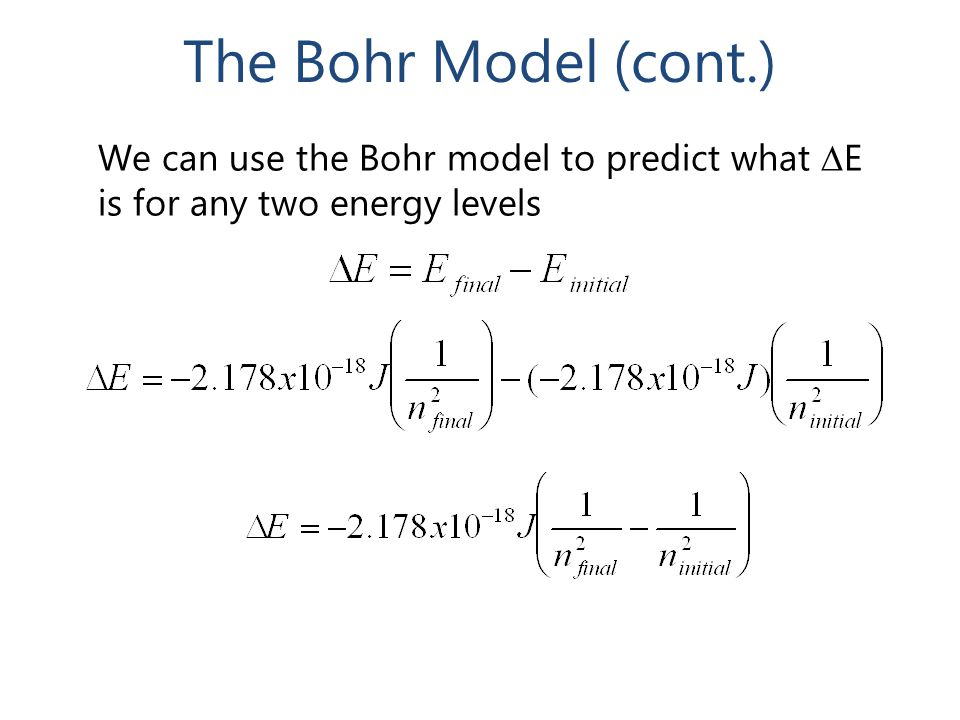 The Bohr Model (cont.) We can use the Bohr model to predict what DE is for any two energy levels