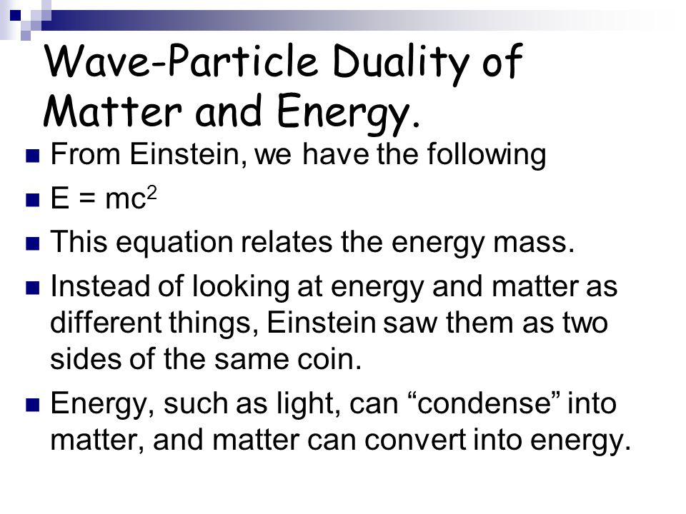 Wave-Particle Duality of Matter and Energy.