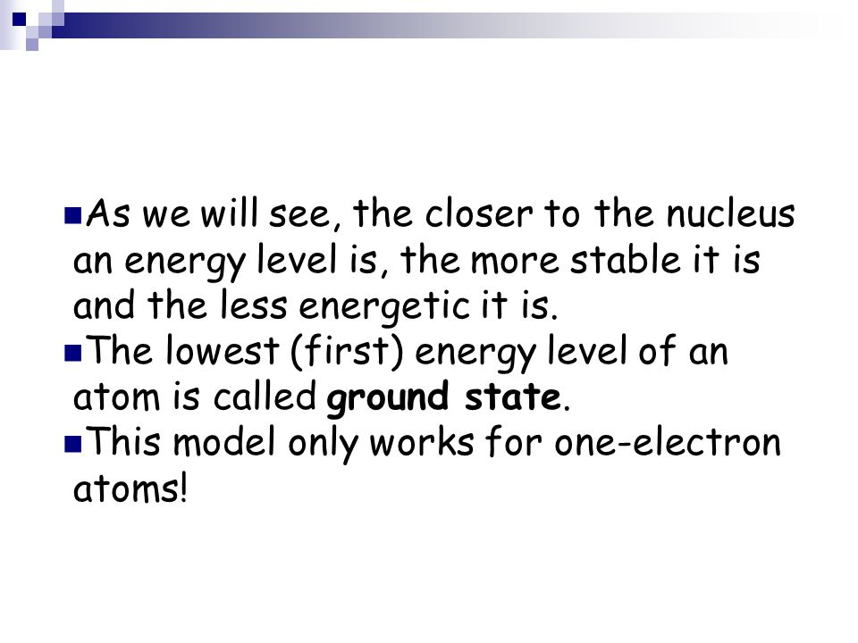 As we will see, the closer to the nucleus an energy level is, the more stable it is and the less energetic it is.