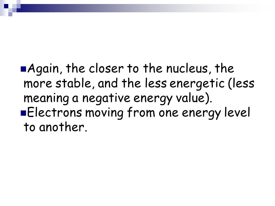 Again, the closer to the nucleus, the more stable, and the less energetic (less meaning a negative energy value).
