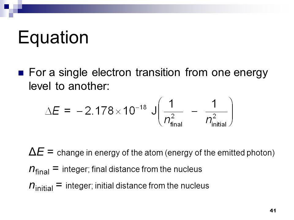 Equation For a single electron transition from one energy level to another: ΔE = change in energy of the atom (energy of the emitted photon)
