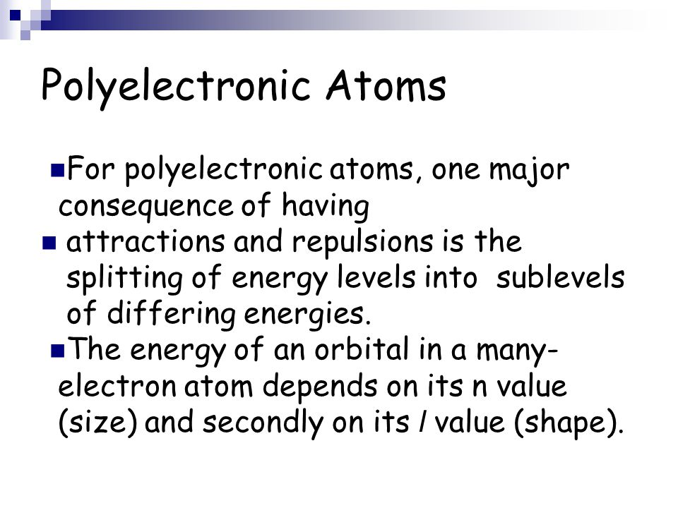 Polyelectronic Atoms For polyelectronic atoms, one major consequence of having.